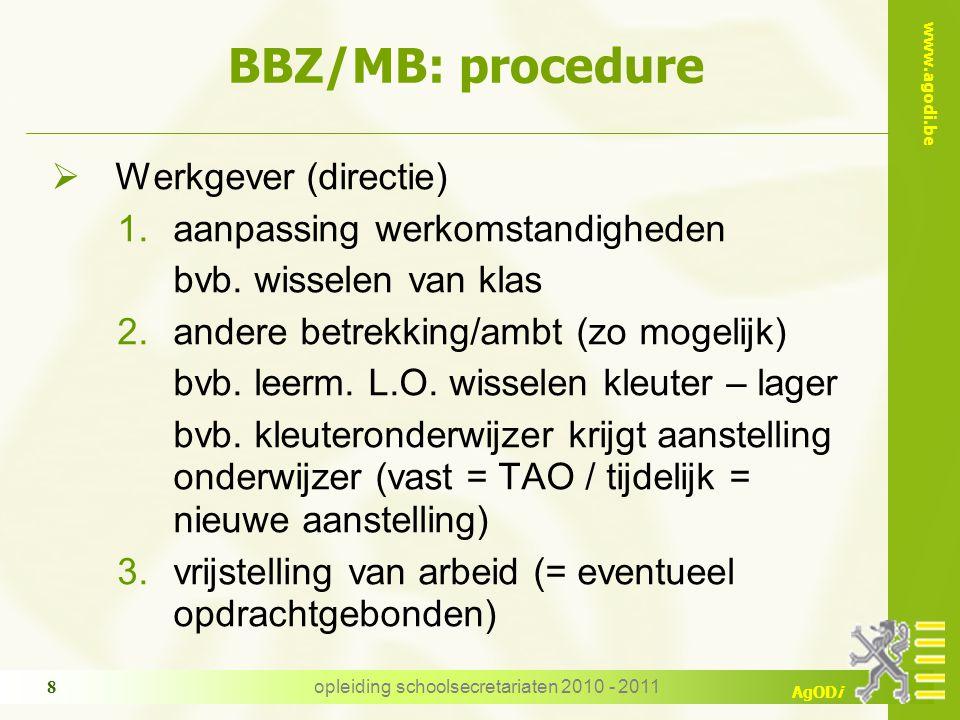 www.agodi.be AgODi opleiding schoolsecretariaten 2010 - 2011 8 BBZ/MB: procedure  Werkgever (directie) 1.aanpassing werkomstandigheden bvb.