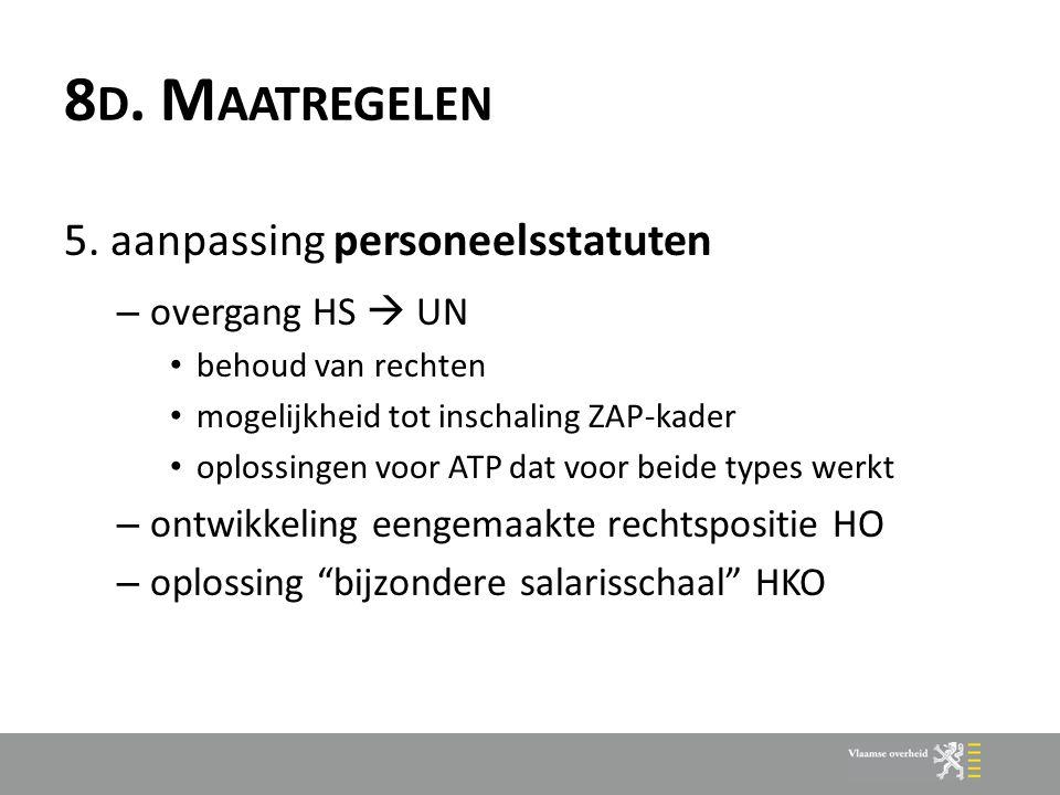8 D. M AATREGELEN 5. aanpassing personeelsstatuten – overgang HS  UN behoud van rechten mogelijkheid tot inschaling ZAP-kader oplossingen voor ATP da