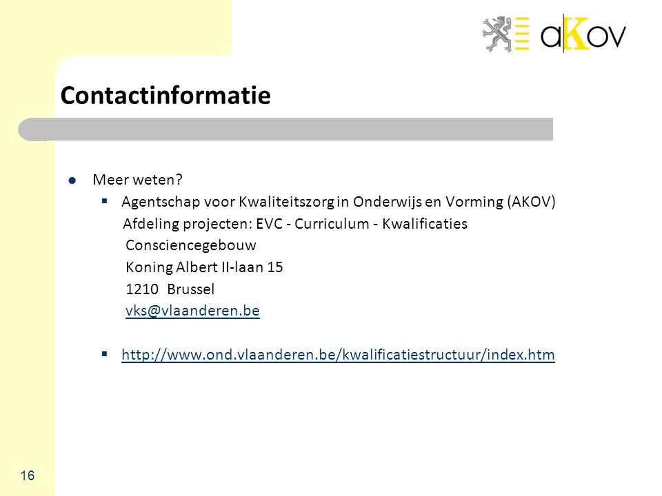 Contactinformatie Meer weten?  Agentschap voor Kwaliteitszorg in Onderwijs en Vorming (AKOV) Afdeling projecten: EVC - Curriculum - Kwalificaties Con