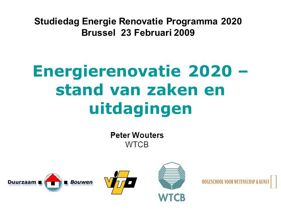 Energierenovatie 2020 – stand van zaken en uitdagingen Studiedag Energie Renovatie Programma 2020 Brussel 23 Februari 2009 Peter Wouters WTCB