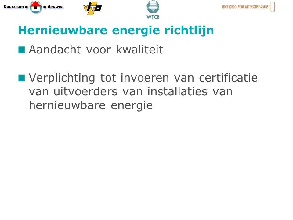 Hernieuwbare energie richtlijn Aandacht voor kwaliteit Verplichting tot invoeren van certificatie van uitvoerders van installaties van hernieuwbare energie 8
