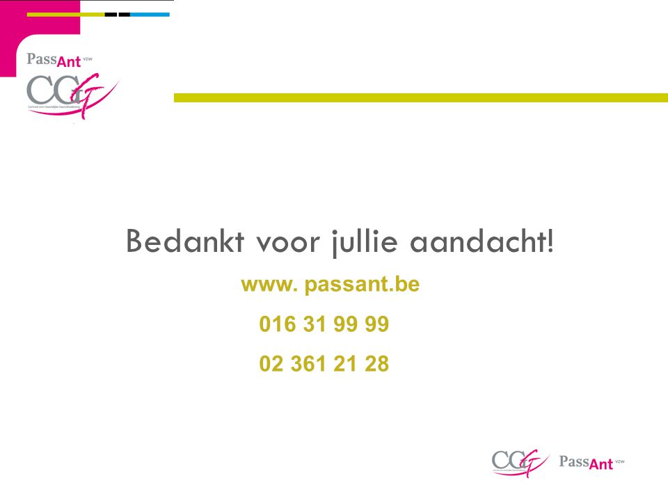 Bedankt voor jullie aandacht! www. passant.be 016 31 99 99 02 361 21 28