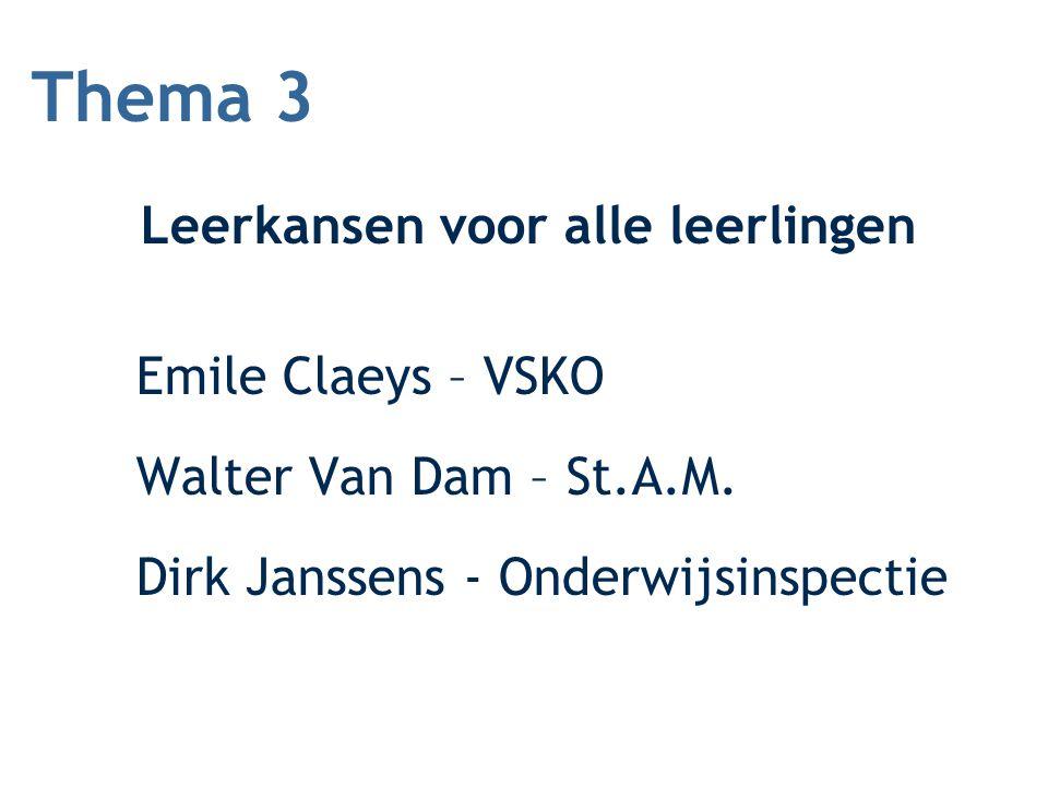 Thema 3 Leerkansen voor alle leerlingen Emile Claeys – VSKO Walter Van Dam – St.A.M. Dirk Janssens - Onderwijsinspectie