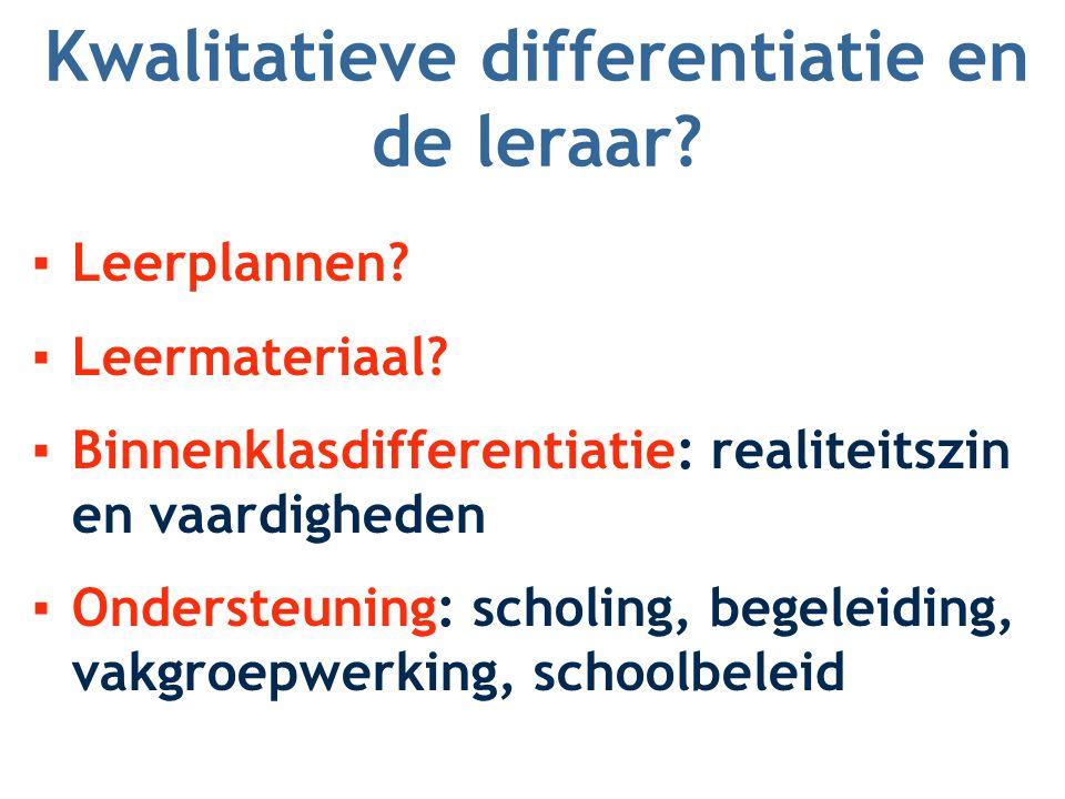 Kwalitatieve differentiatie en de leraar? ▪Leerplannen? ▪Leermateriaal? ▪Binnenklasdifferentiatie: realiteitszin en vaardigheden ▪Ondersteuning: schol