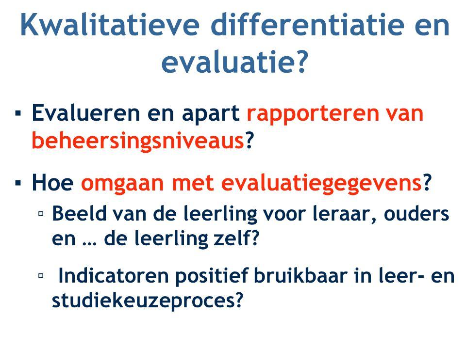 Kwalitatieve differentiatie en evaluatie? ▪Evalueren en apart rapporteren van beheersingsniveaus? ▪Hoe omgaan met evaluatiegegevens? ▫Beeld van de lee