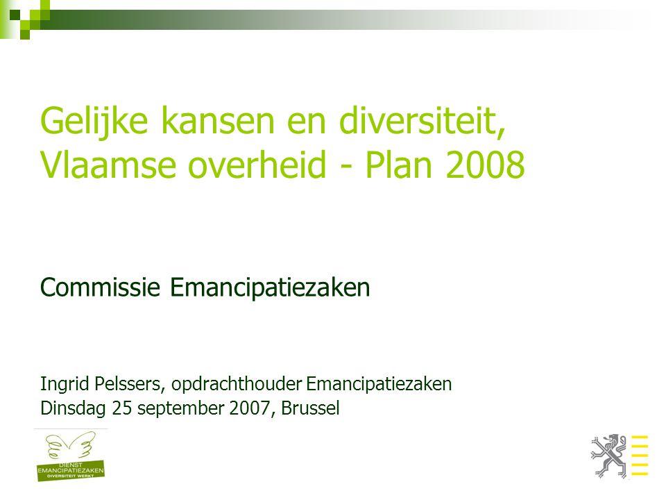 Gelijke kansen en diversiteit, Vlaamse overheid - Plan 2008 Commissie Emancipatiezaken Ingrid Pelssers, opdrachthouder Emancipatiezaken Dinsdag 25 sep
