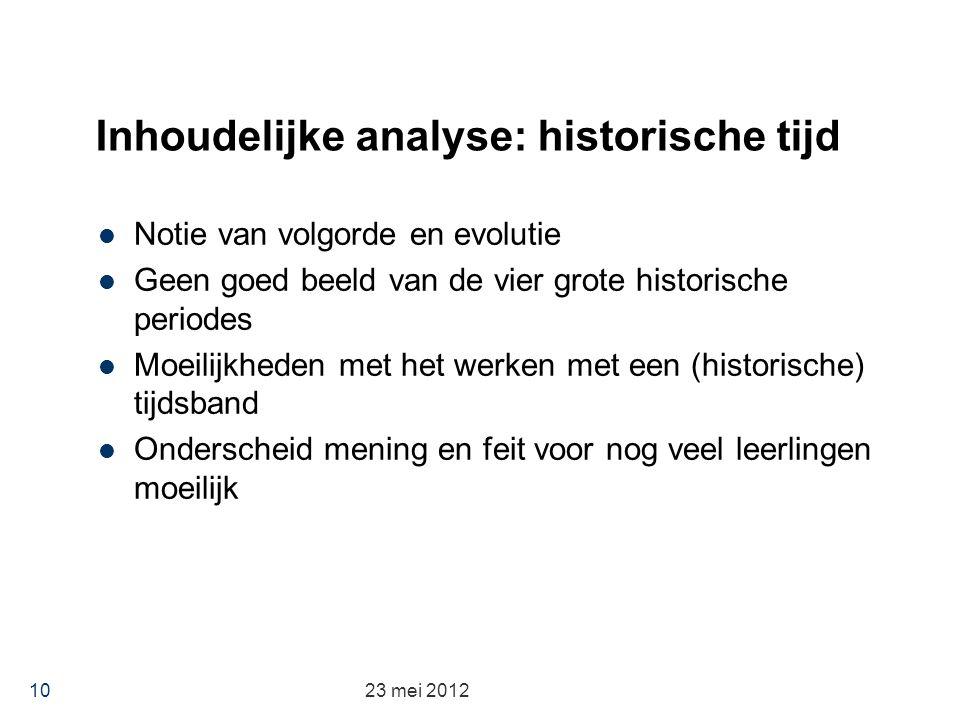 Inhoudelijke analyse: historische tijd Notie van volgorde en evolutie Geen goed beeld van de vier grote historische periodes Moeilijkheden met het wer