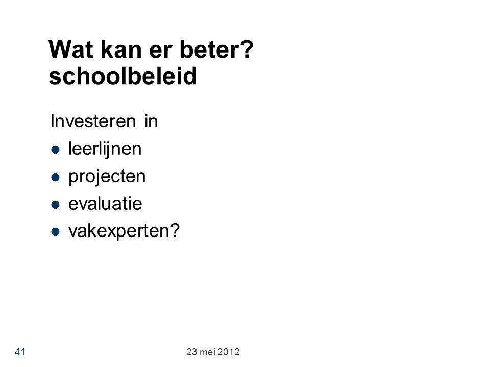 Wat kan er beter? schoolbeleid Investeren in leerlijnen projecten evaluatie vakexperten? 23 mei 2012 41