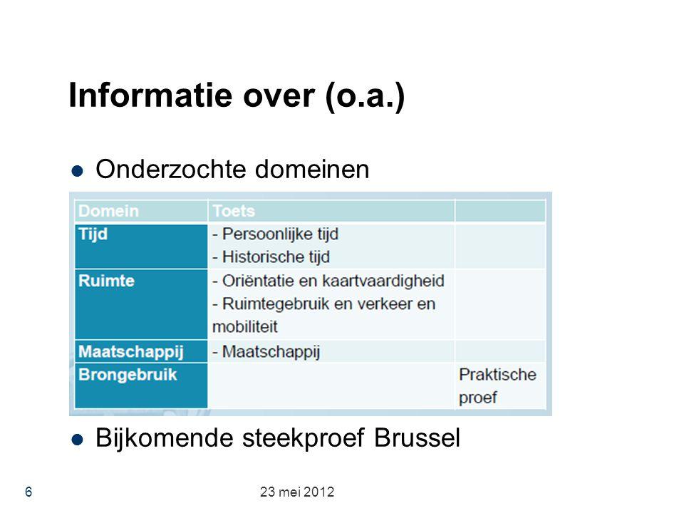 Informatie over (o.a.) Onderzochte domeinen Bijkomende steekproef Brussel 23 mei 2012 6