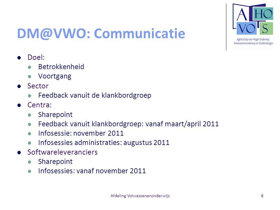 Afdeling Volwassenenonderwijs9 DM@VWO: projectorganisatie Samenstelling stuurgroep AHOVOS AGODI DHO Inspectie MOD DIC KBI HP Projectgroep Analysewerkgroep Diverse werkgroepen (o.a.