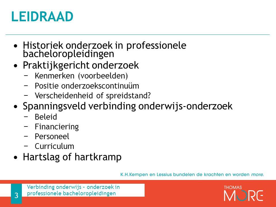 Historiek onderzoek in professionele bacheloropleidingen Praktijkgericht onderzoek − Kenmerken (voorbeelden) − Positie onderzoekscontinuüm − Verscheid