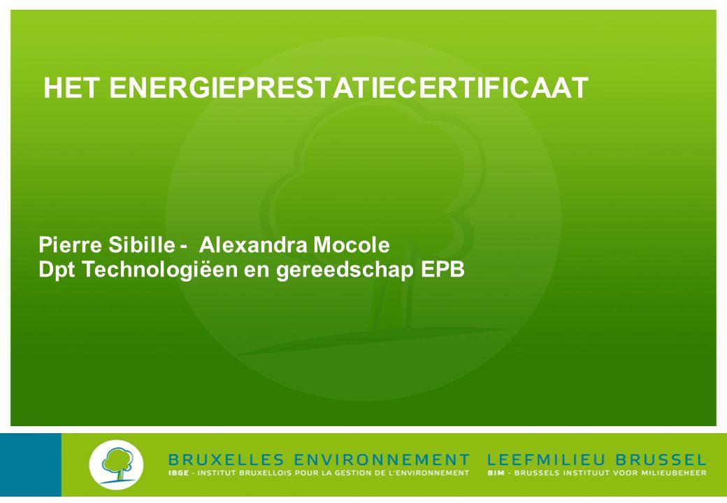 HET ENERGIEPRESTATIECERTIFICAAT Pierre Sibille - Alexandra Mocole Dpt Technologiëen en gereedschap EPB