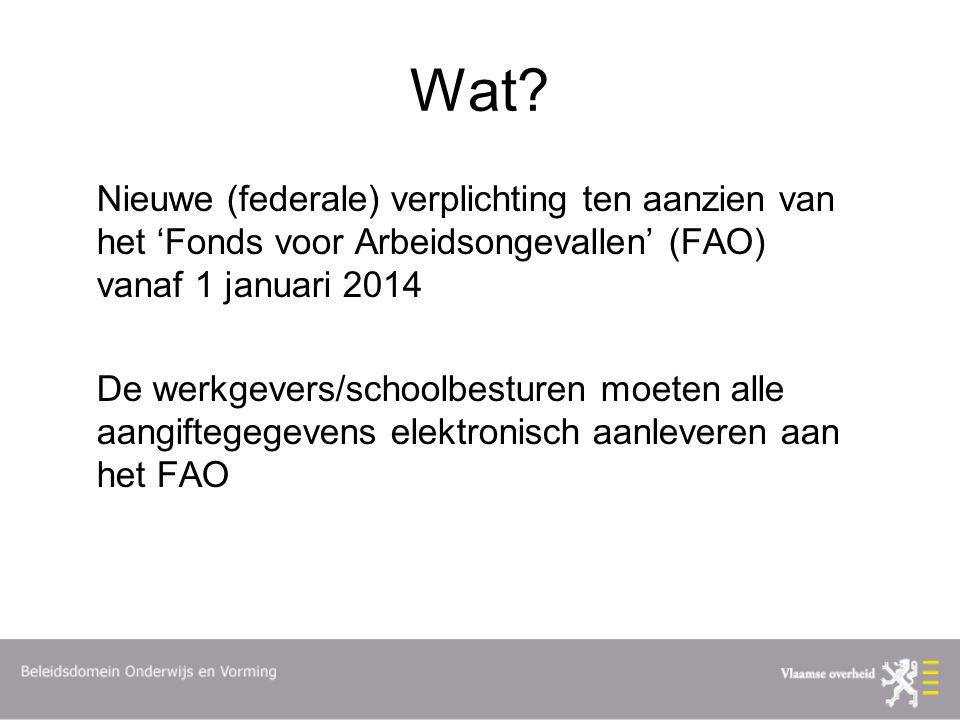 Wat? Nieuwe (federale) verplichting ten aanzien van het 'Fonds voor Arbeidsongevallen' (FAO) vanaf 1 januari 2014 De werkgevers/schoolbesturen moeten