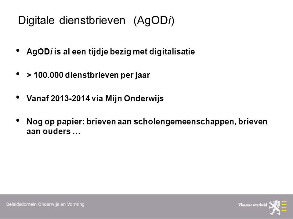 Digitale dienstbrieven (AgODi) AgODi is al een tijdje bezig met digitalisatie > 100.000 dienstbrieven per jaar Vanaf 2013-2014 via Mijn Onderwijs Nog op papier: brieven aan scholengemeenschappen, brieven aan ouders …
