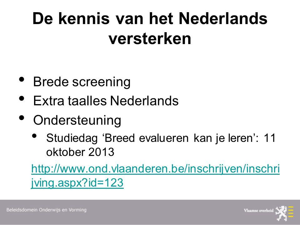 De kennis van het Nederlands versterken Brede screening Extra taalles Nederlands Ondersteuning Studiedag 'Breed evalueren kan je leren': 11 oktober 2013 http://www.ond.vlaanderen.be/inschrijven/inschri jving.aspx?id=123