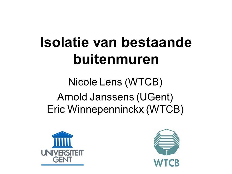 Isolatie van bestaande buitenmuren Nicole Lens (WTCB) Arnold Janssens (UGent) Eric Winnepenninckx (WTCB)