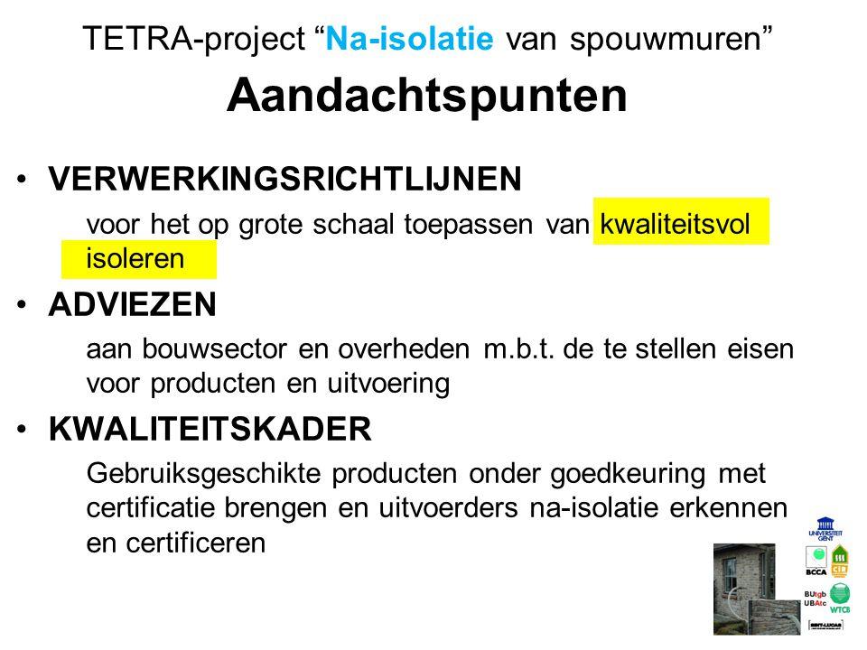 """TETRA-project """"Na-isolatie van spouwmuren"""" Aandachtspunten VERWERKINGSRICHTLIJNEN voor het op grote schaal toepassen van kwaliteitsvol isoleren ADVIEZ"""