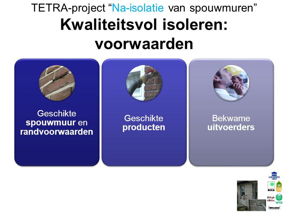 """TETRA-project """"Na-isolatie van spouwmuren"""" Kwaliteitsvol isoleren: voorwaarden Geschikte spouwmuur en randvoorwaarden Geschikte producten Bekwame uitv"""