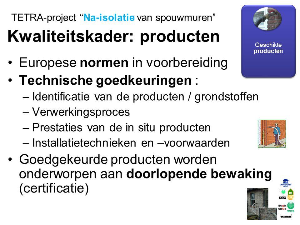 Europese normen in voorbereiding Technische goedkeuringen : –Identificatie van de producten / grondstoffen –Verwerkingsproces –Prestaties van de in si