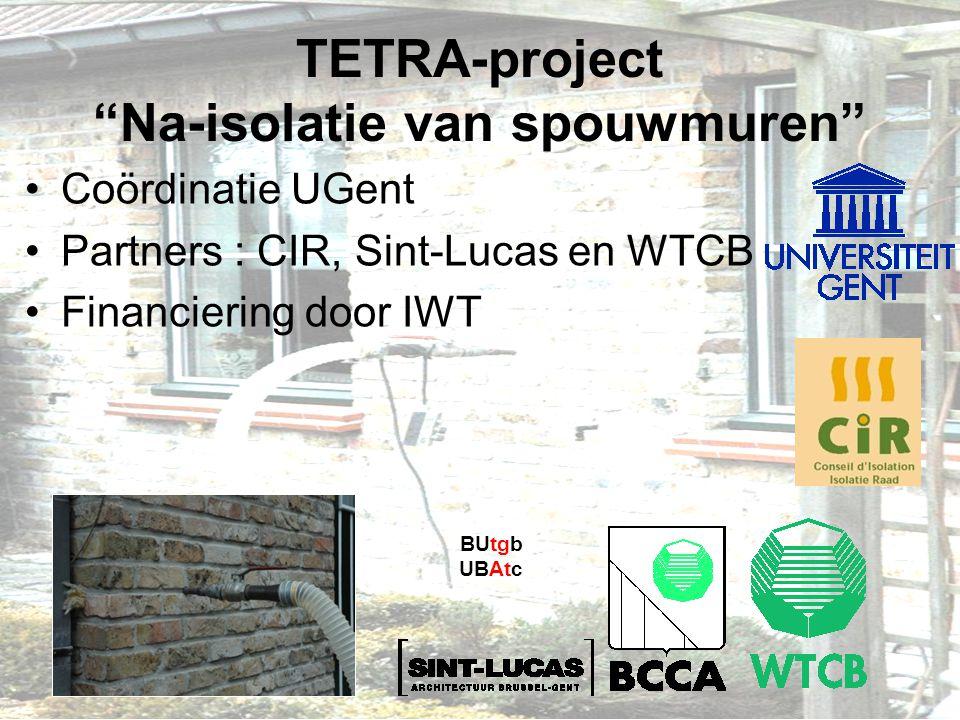 """TETRA-project """"Na-isolatie van spouwmuren"""" Coördinatie UGent Partners : CIR, Sint-Lucas en WTCB Financiering door IWT BUtgb UBAtc"""