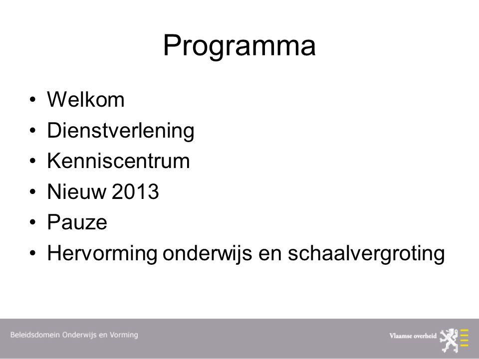 Programma Welkom Dienstverlening Kenniscentrum Nieuw 2013 Pauze Hervorming onderwijs en schaalvergroting