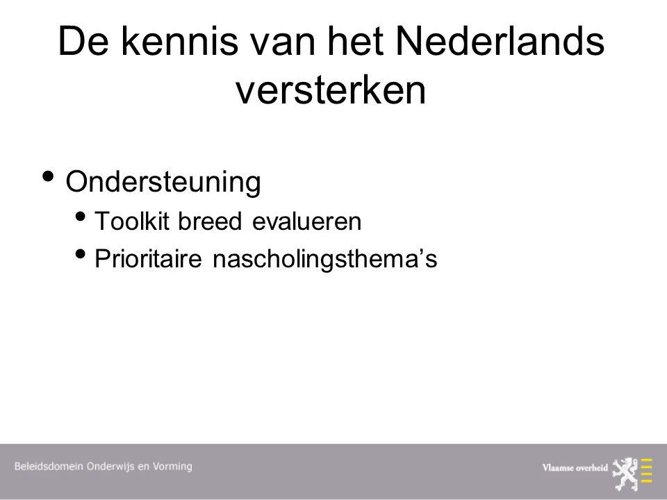 De kennis van het Nederlands versterken Ondersteuning Toolkit breed evalueren Prioritaire nascholingsthema's