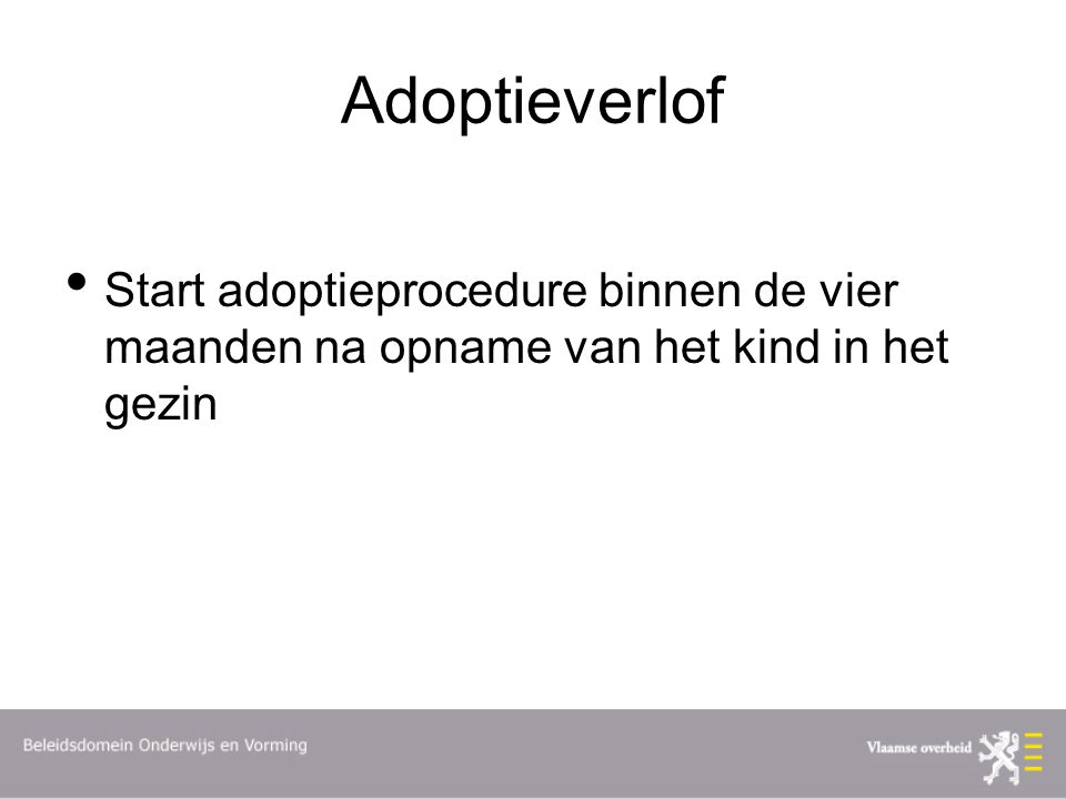 Adoptieverlof Start adoptieprocedure binnen de vier maanden na opname van het kind in het gezin