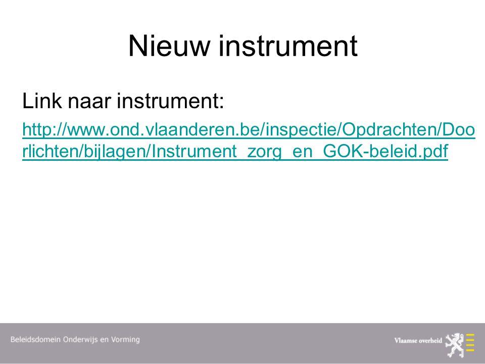Nieuw instrument Link naar instrument: http://www.ond.vlaanderen.be/inspectie/Opdrachten/Doo rlichten/bijlagen/Instrument_zorg_en_GOK-beleid.pdf