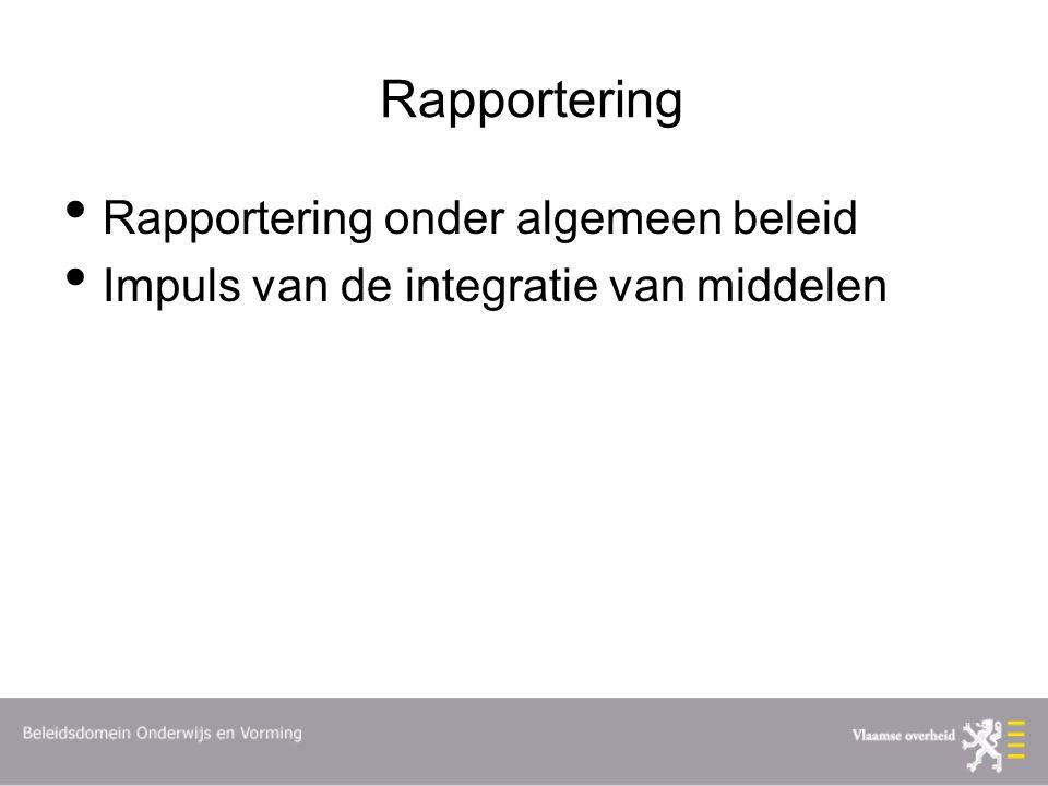 Rapportering Rapportering onder algemeen beleid Impuls van de integratie van middelen