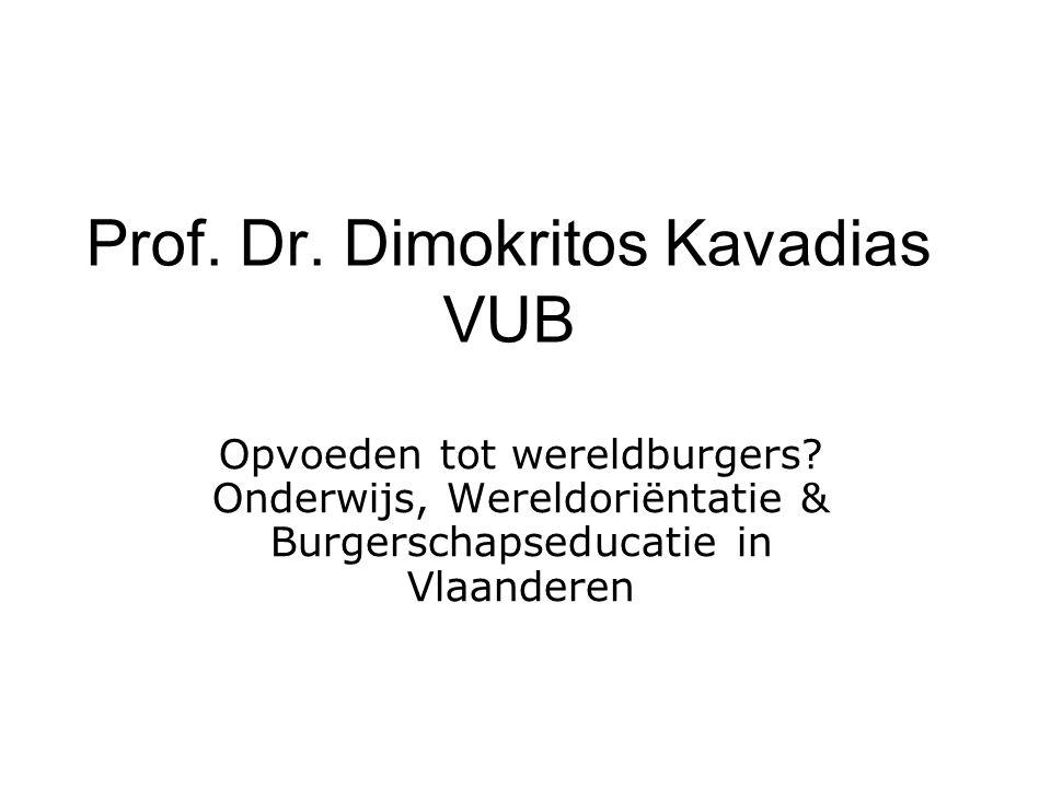 Prof. Dr. Dimokritos Kavadias VUB Opvoeden tot wereldburgers? Onderwijs, Wereldoriëntatie & Burgerschapseducatie in Vlaanderen