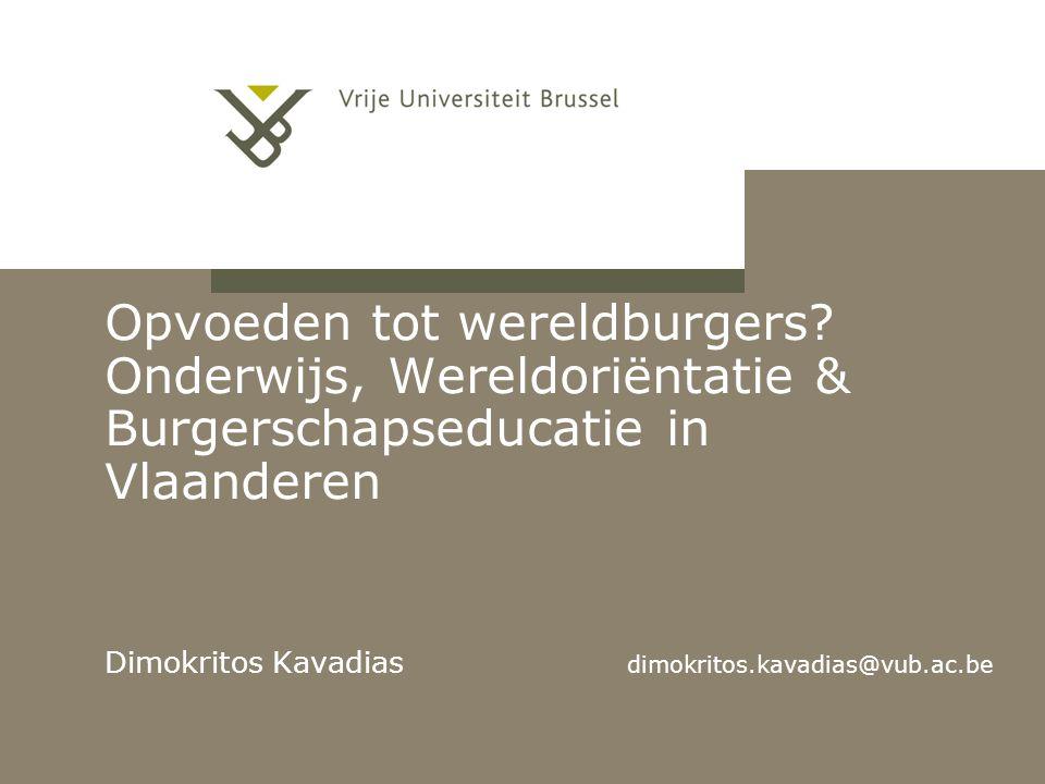 Aula Magna Opvoeden tot wereldburgers? Onderwijs, Wereldoriëntatie & Burgerschapseducatie in Vlaanderen Dimokritos Kavadias dimokritos.kavadias@vub.ac