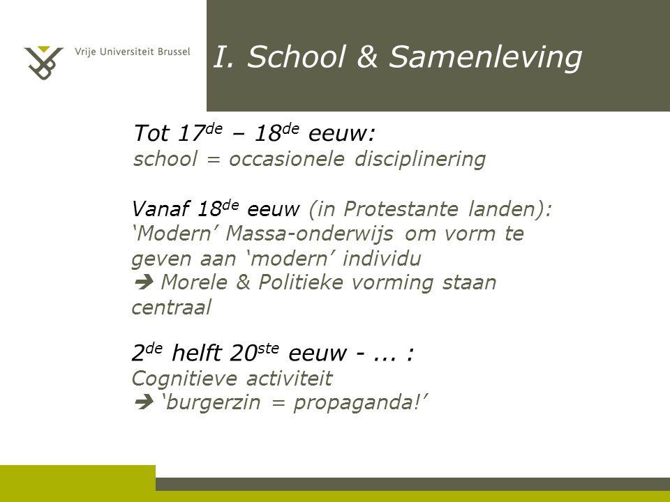 I. School & Samenleving Tot 17 de – 18 de eeuw: school = occasionele disciplinering Vanaf 18 de eeuw (in Protestante landen): 'Modern' Massa-onderwijs