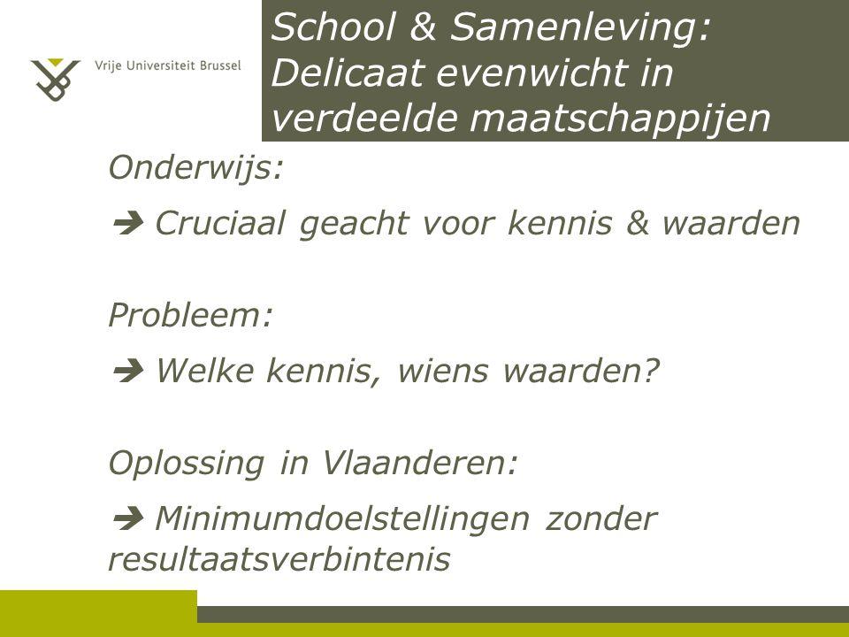 School & Samenleving: Delicaat evenwicht in verdeelde maatschappijen Onderwijs:  Cruciaal geacht voor kennis & waarden Probleem:  Welke kennis, wiens waarden.