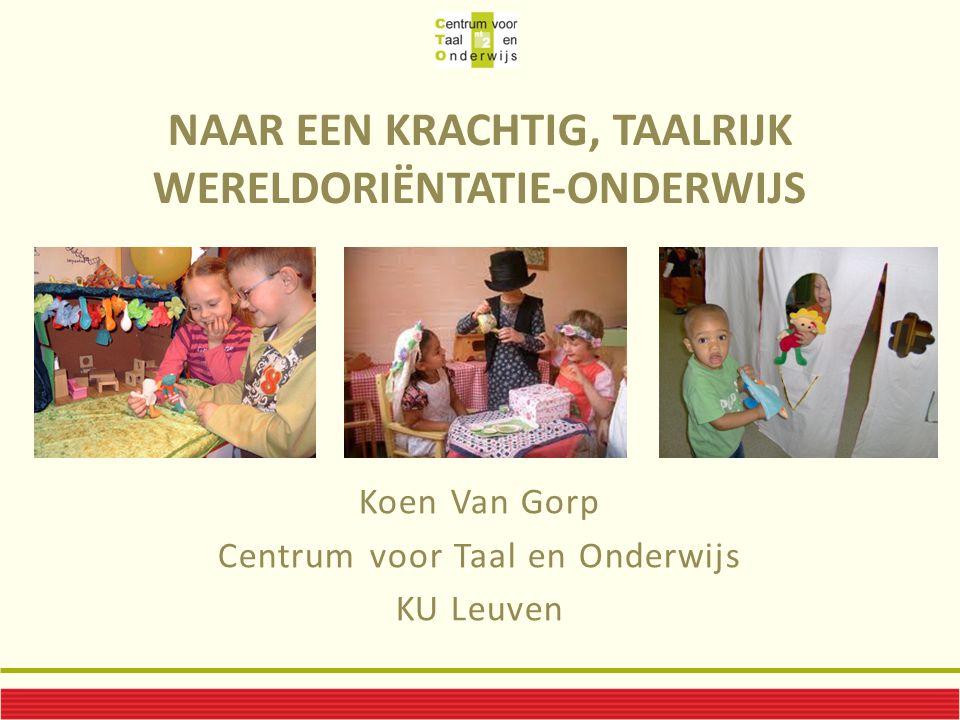 NAAR EEN KRACHTIG, TAALRIJK WERELDORIËNTATIE-ONDERWIJS Koen Van Gorp Centrum voor Taal en Onderwijs KU Leuven