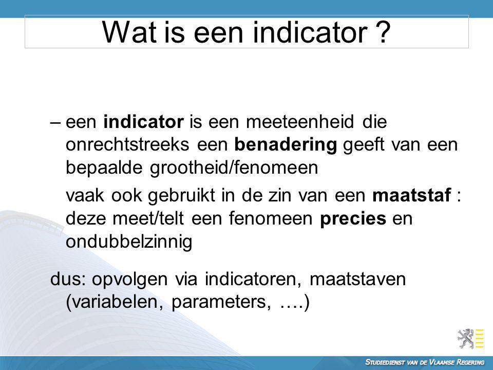 –een indicator is een meeteenheid die onrechtstreeks een benadering geeft van een bepaalde grootheid/fenomeen vaak ook gebruikt in de zin van een maat