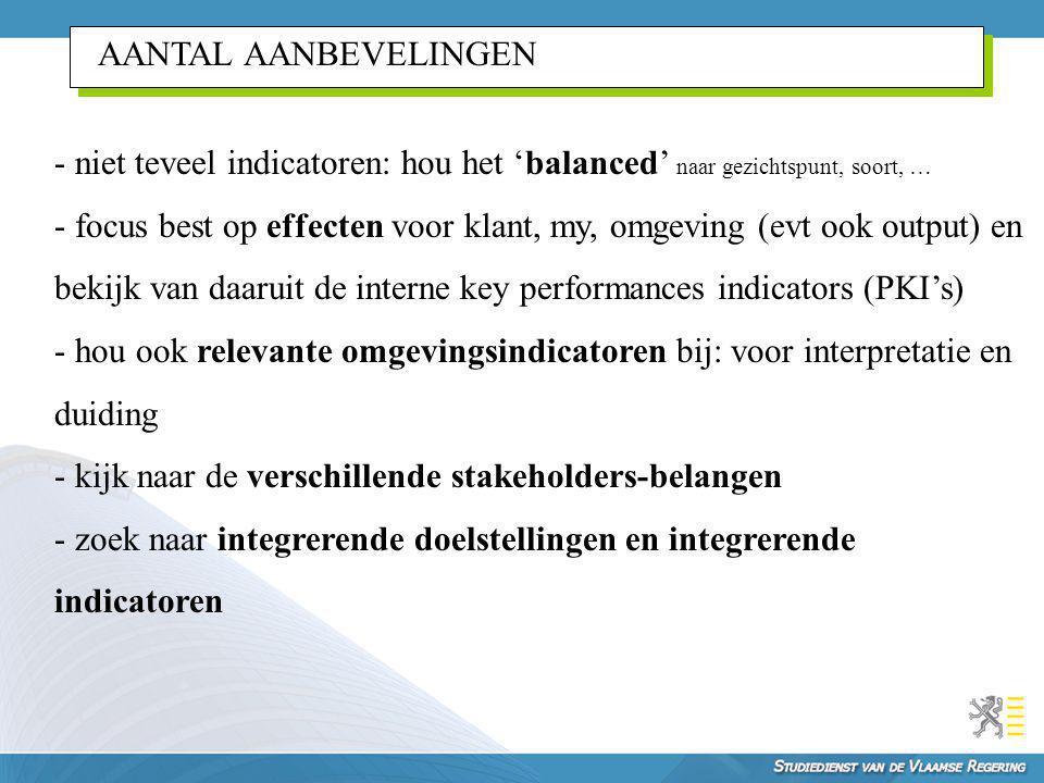 AANTAL AANBEVELINGEN - niet teveel indicatoren: hou het 'balanced' naar gezichtspunt, soort, … - focus best op effecten voor klant, my, omgeving (evt