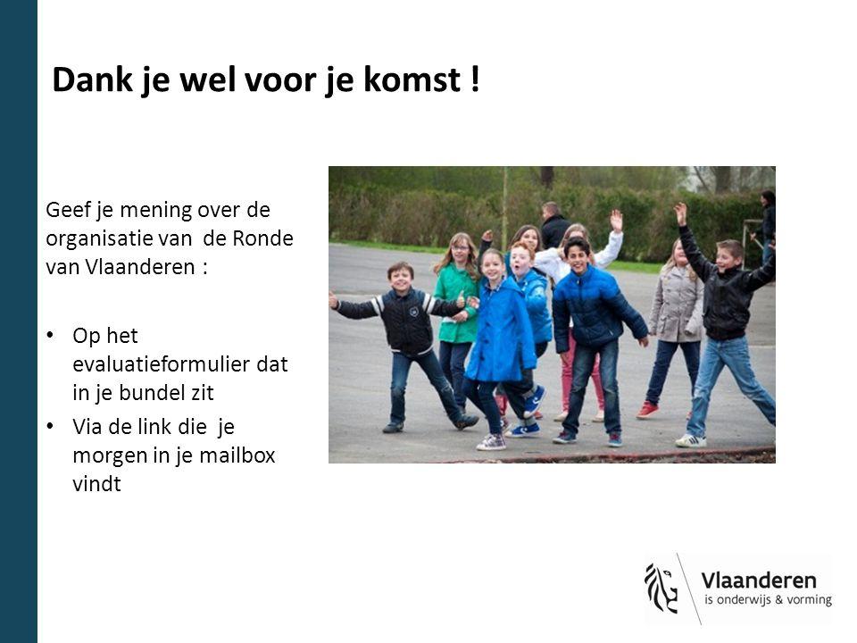 Dank je wel voor je komst ! Geef je mening over de organisatie van de Ronde van Vlaanderen : Op het evaluatieformulier dat in je bundel zit Via de lin