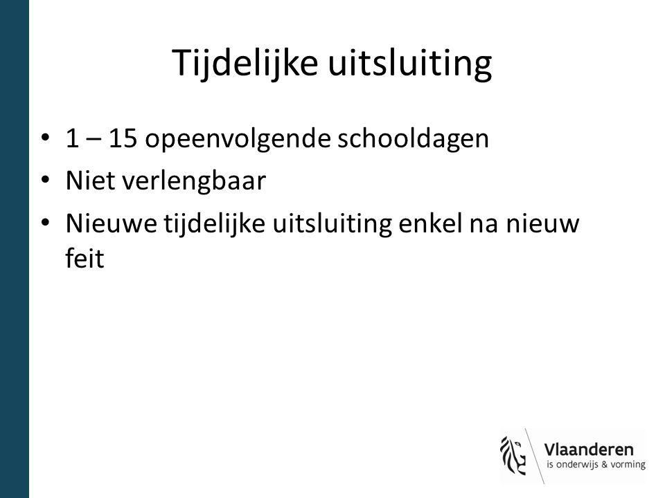 Tijdelijke uitsluiting 1 – 15 opeenvolgende schooldagen Niet verlengbaar Nieuwe tijdelijke uitsluiting enkel na nieuw feit