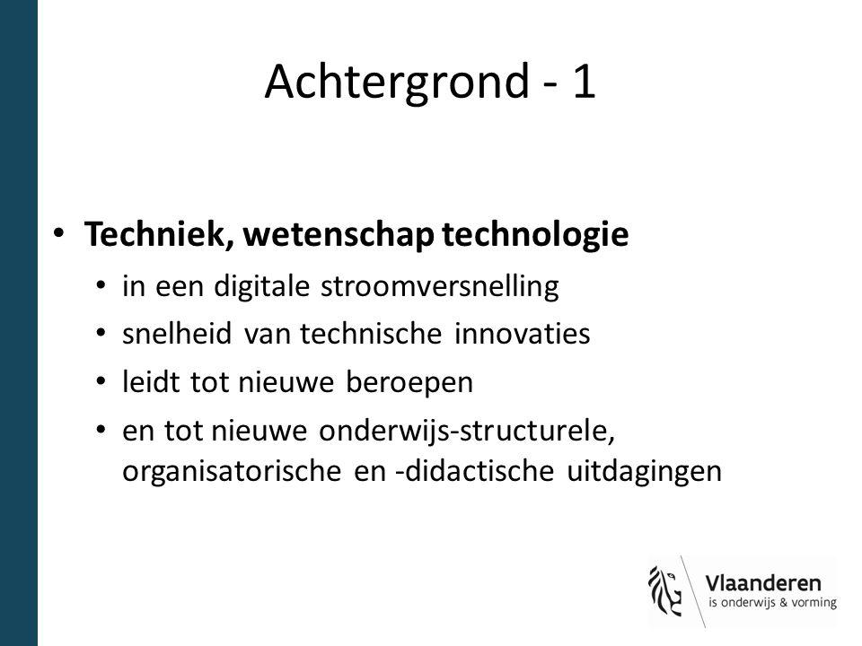 Achtergrond - 1 Techniek, wetenschap technologie in een digitale stroomversnelling snelheid van technische innovaties leidt tot nieuwe beroepen en tot