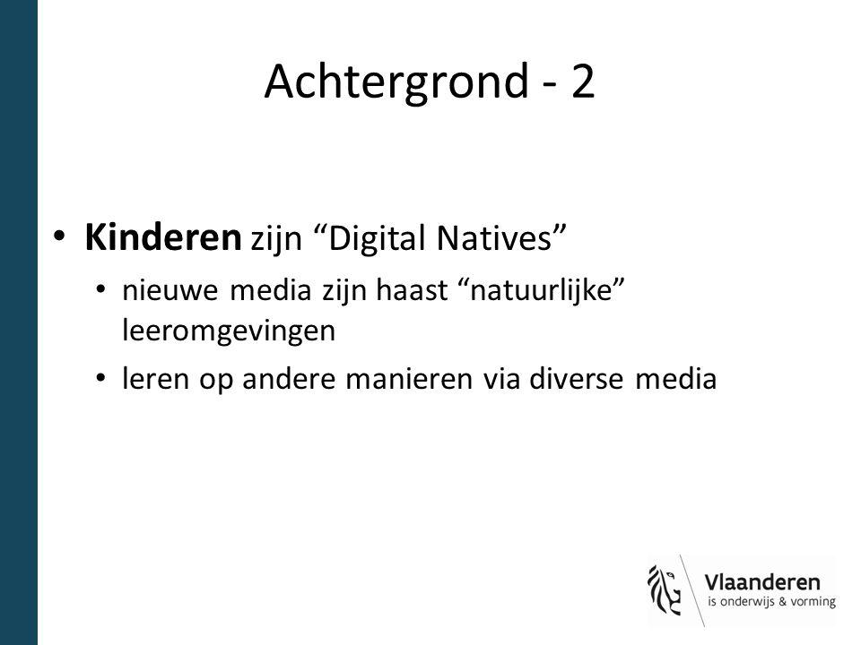 """Achtergrond - 2 Kinderen zijn """"Digital Natives"""" nieuwe media zijn haast """"natuurlijke"""" leeromgevingen leren op andere manieren via diverse media"""