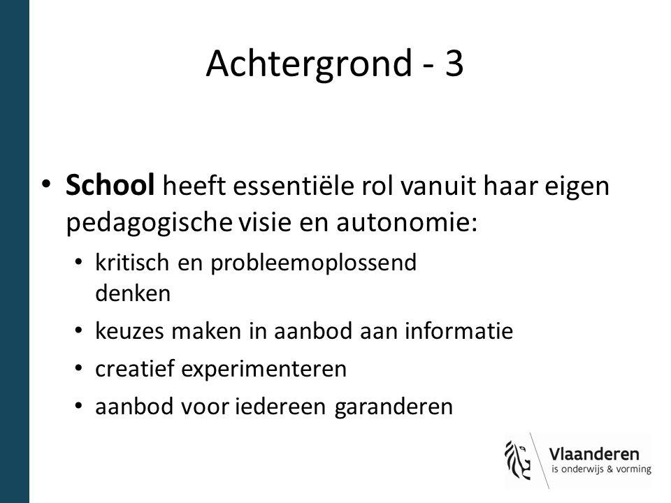 Achtergrond - 3 School heeft essentiële rol vanuit haar eigen pedagogische visie en autonomie: kritisch en probleemoplossend denken keuzes maken in aa