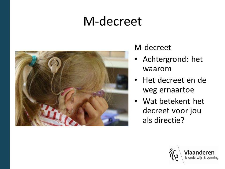 M-decreet Achtergrond: het waarom Het decreet en de weg ernaartoe Wat betekent het decreet voor jou als directie?
