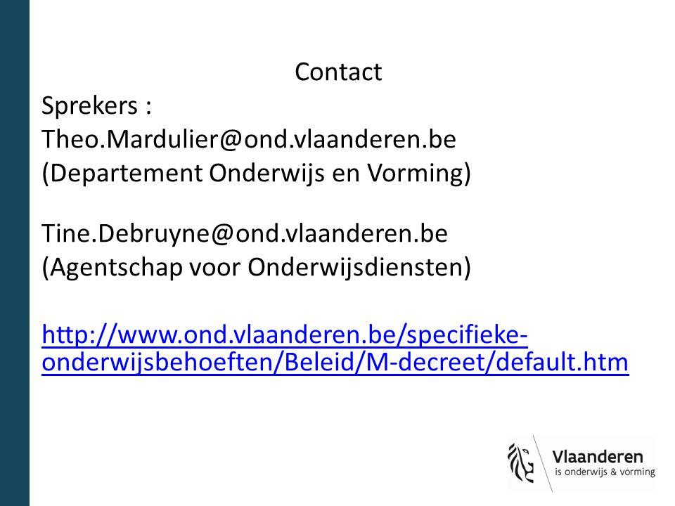 Contact Sprekers : Theo.Mardulier@ond.vlaanderen.be (Departement Onderwijs en Vorming) Tine.Debruyne@ond.vlaanderen.be (Agentschap voor Onderwijsdiens