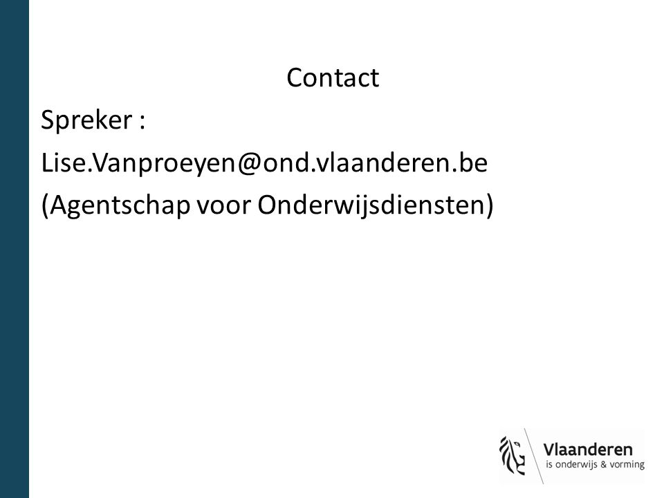 Contact Spreker : Lise.Vanproeyen@ond.vlaanderen.be (Agentschap voor Onderwijsdiensten)