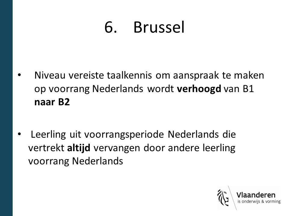 6.Brussel Niveau vereiste taalkennis om aanspraak te maken op voorrang Nederlands wordt verhoogd van B1 naar B2 Leerling uit voorrangsperiode Nederlan