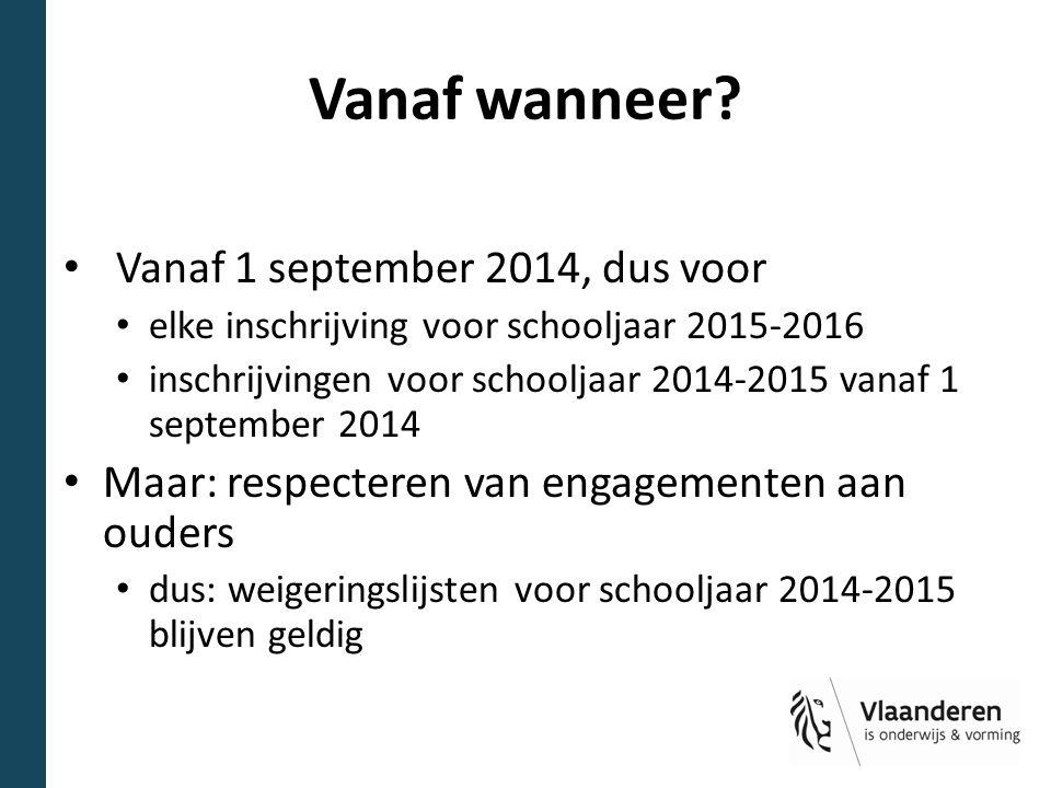 Vanaf wanneer? Vanaf 1 september 2014, dus voor elke inschrijving voor schooljaar 2015-2016 inschrijvingen voor schooljaar 2014-2015 vanaf 1 september