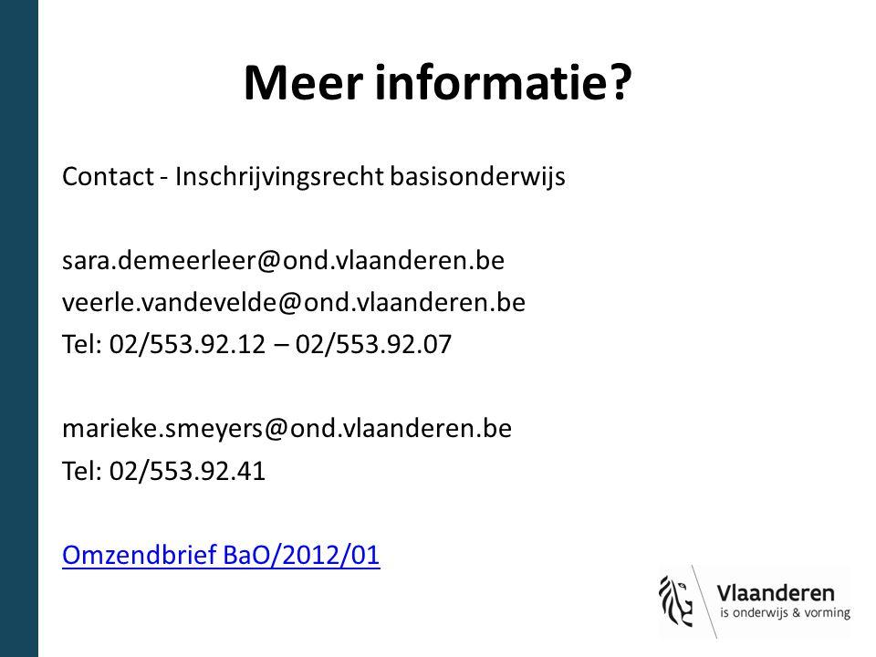 Meer informatie? Contact - Inschrijvingsrecht basisonderwijs sara.demeerleer@ond.vlaanderen.be veerle.vandevelde@ond.vlaanderen.be Tel: 02/553.92.12 –