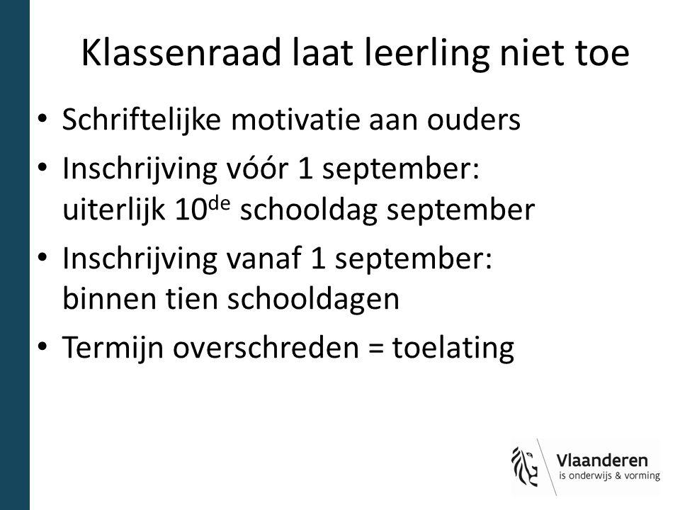 Klassenraad laat leerling niet toe Schriftelijke motivatie aan ouders Inschrijving vóór 1 september: uiterlijk 10 de schooldag september Inschrijving