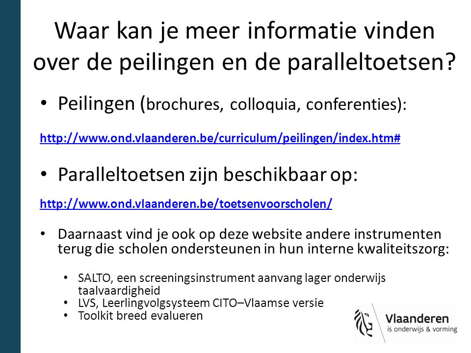Waar kan je meer informatie vinden over de peilingen en de paralleltoetsen? Peilingen ( brochures, colloquia, conferenties): http://www.ond.vlaanderen