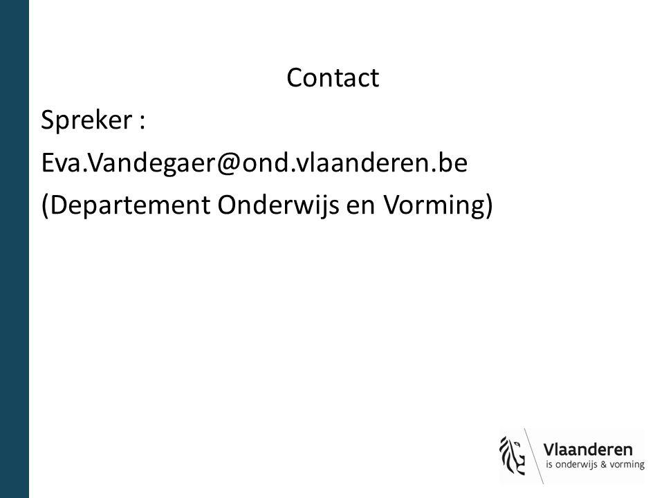 Contact Spreker : Eva.Vandegaer@ond.vlaanderen.be (Departement Onderwijs en Vorming)
